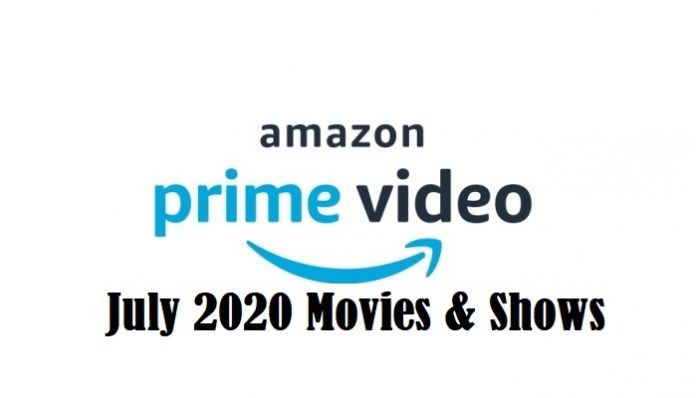 Amazon Prime Video July 2020 Releases: Movies & Shows Schedule July 2020