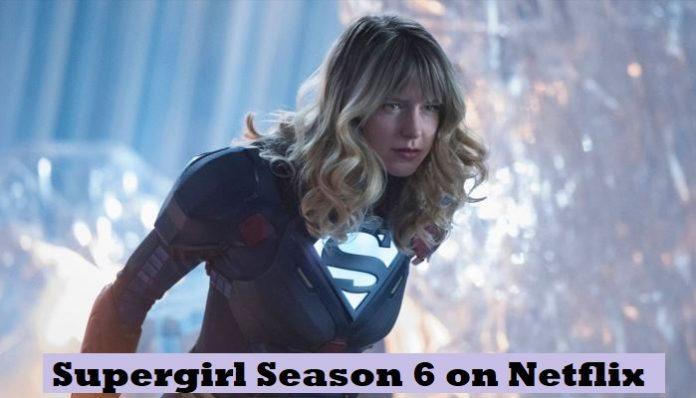Supergirl Season 6 Netflix Release Date